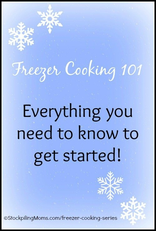 Freezer Cooking 101 - Everything you need to know to get started!
