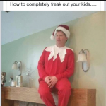 How to completely freak out your kids with Elf on the Shelf!