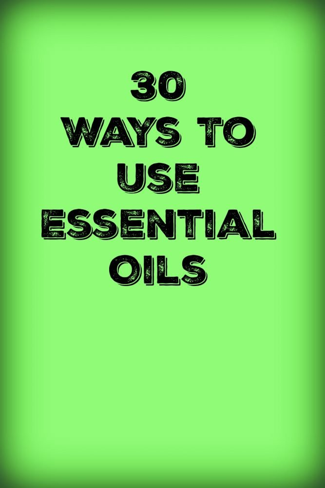30 Ways To Use Essential Oils