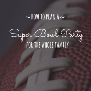 How to Plan a Super Bowl Party For the Whole Family