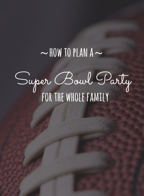 how-to-plan-super-bowl-party-family-500