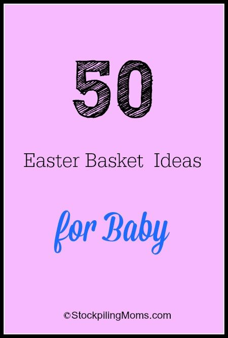 50 Easter Basket Ideas for Baby (great list)