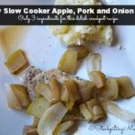 Easy Slow Cooker Apple, Pork and Onion Meal2