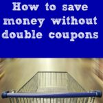 How to save money without double coupons