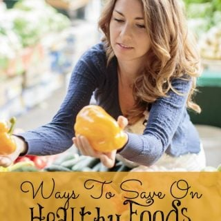 Ways To Save On Healthy Foods