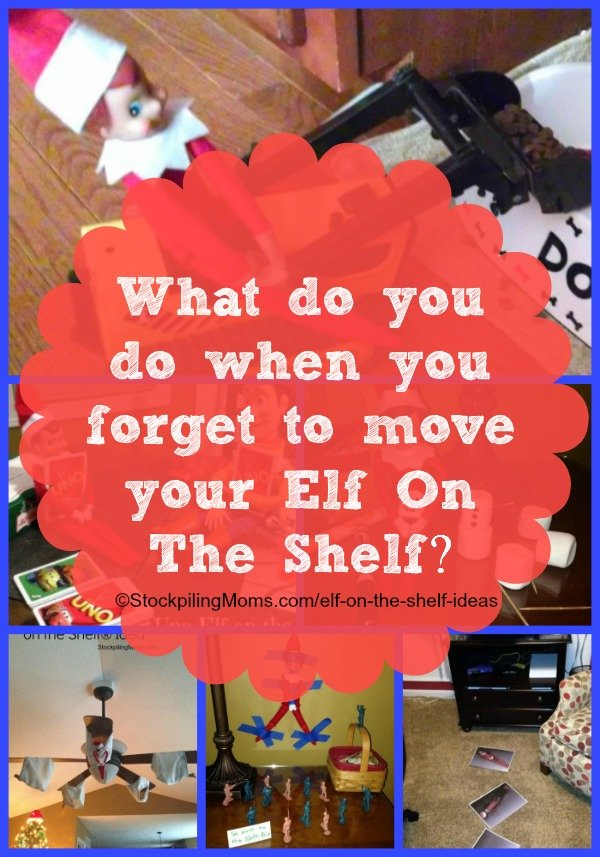 What do you do when you forget to move your Elf On The Shelf
