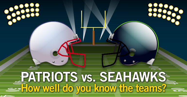 How Well Do You Know Teams in the Big Game?: Patriots Vs Seahawks