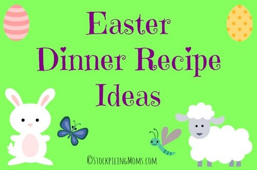 Easter Dinner Recipe Ideas that my family loves to enjoy on Easter from appetizers, main dish, side dish and desserts!