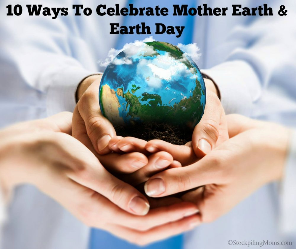 10 Ways To Celebrate Mother Earth and Earth Day