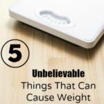 5 Unbelievable Things That Can Cause Weight Gain