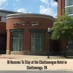 10 Reasons To Stay at the Chattanoogan Hotel in Chattanooga, TN