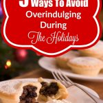 5 Ways To Avoid Overindulging During The Holidays