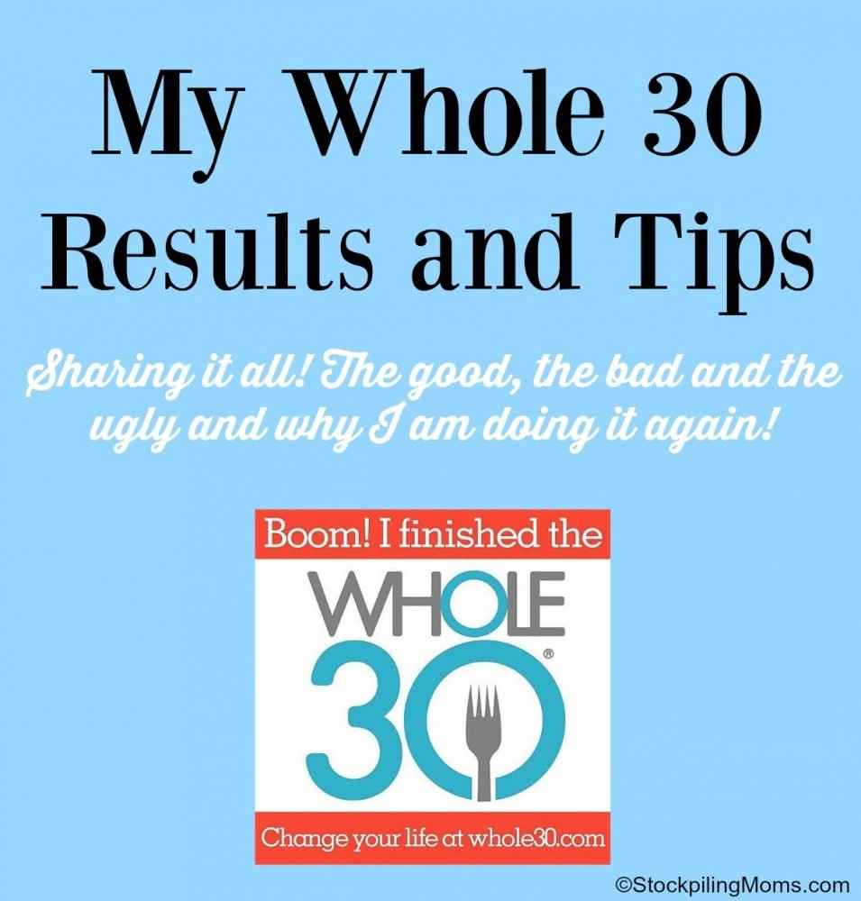 My Whole 30 Results and Tips - Sharing it all! The good, the bad and the ugly ad why I am doing it again!