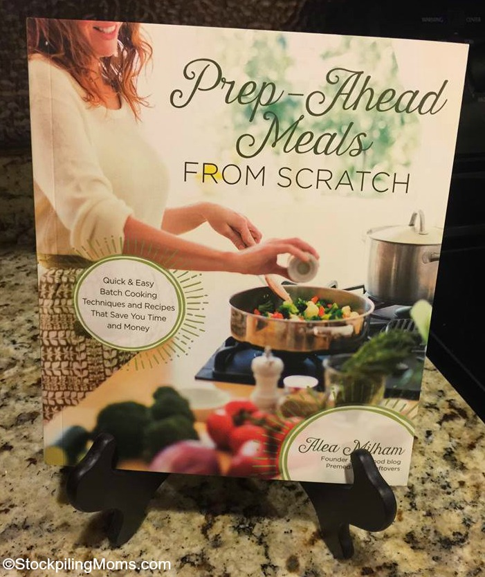 Prep-Ahead Meals From Scratch by Alea Milham