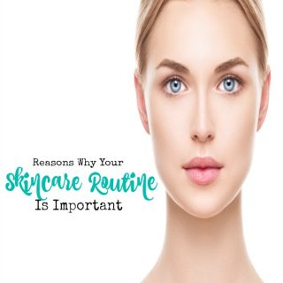 7 Reasons Why Your Skin Care Routine is Important