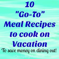 10 Go-To Meal Recipes to cook on Vacation