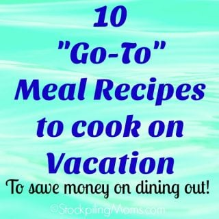 "10 ""Go-To"" Meal Recipes to cook on Vacation"