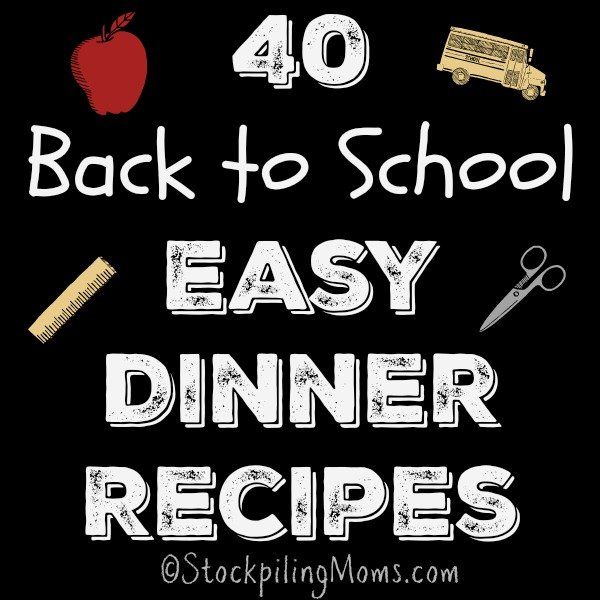 40 Back to School Easy Dinner Recipes to help you get back into the swing of things!