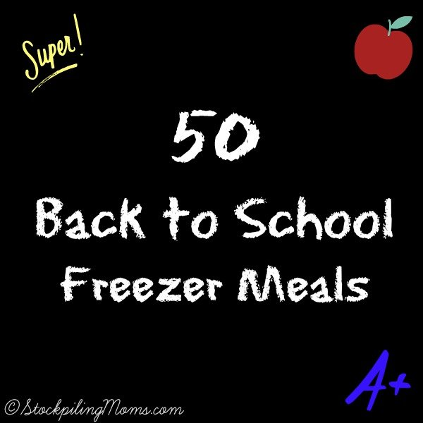 50 Back to School Freezer Meals to make dinner easier and save you time and money!