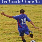 Helping Your Child Lose Weight In A Healthy Way