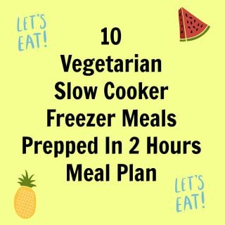 10 Vegetarian Slow Cooker Freezer Meals in 2 Hours