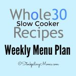 Whole 30 Slow Cooker Recipes Weekly Menu Plan