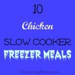 10 Chicken Slow Cooker Freezer Meals