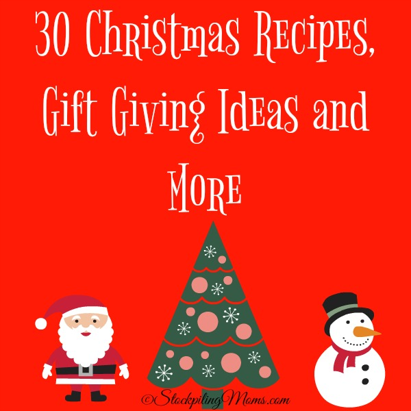30 Christmas Recipes, Gift Giving Ideas and More to help you this holiday season!