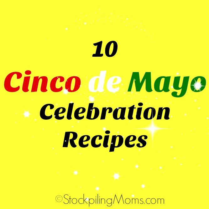 10 Cinco de Mayo Celebration Recipes that you can make at home!