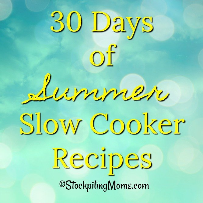 30 Days of Summer Slow Cooker Recipes to help you have more time with your family!