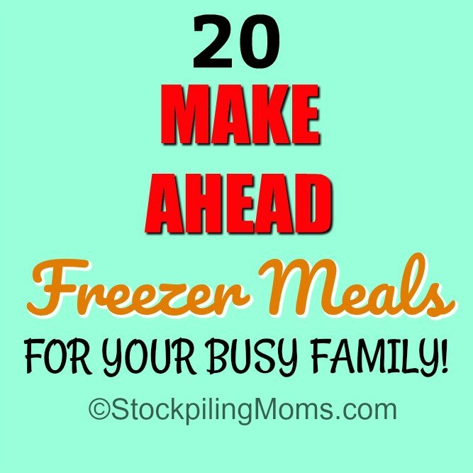 20 Make Ahead Freezer Meals For Your Busy Family so you can save time and money on dinner!