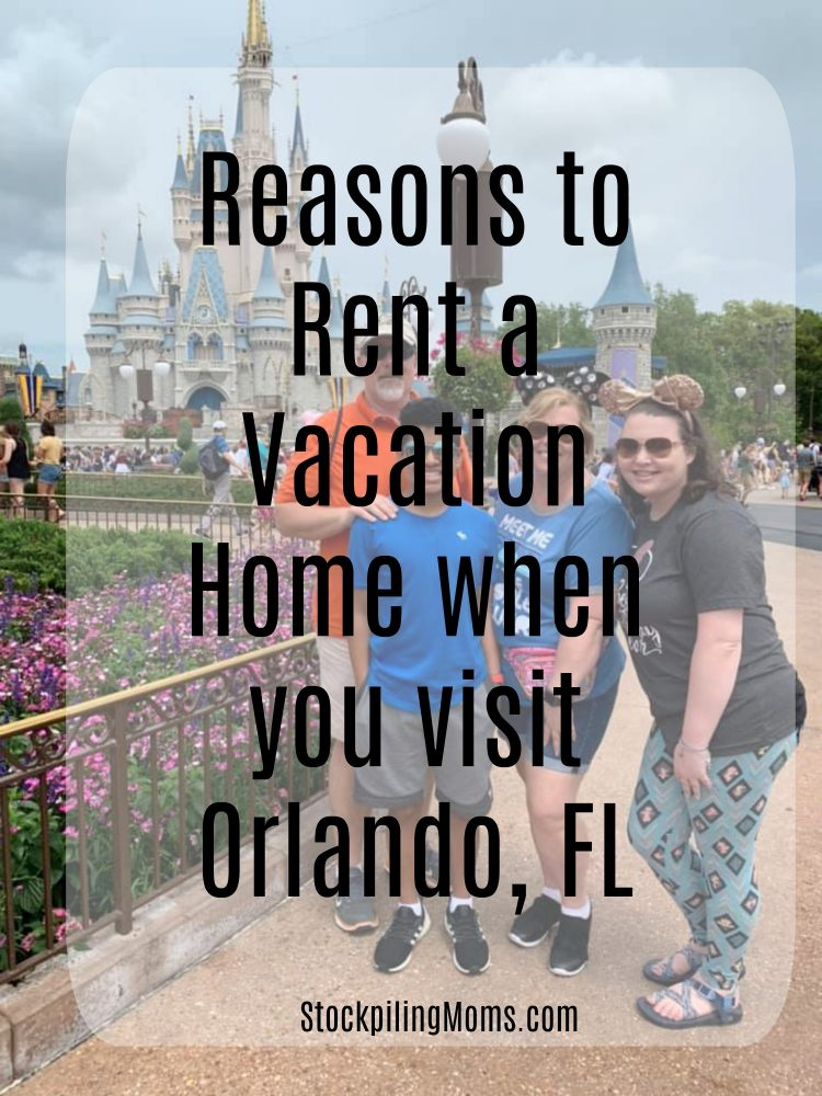 Reasons to Rent a Vacation Home when you visit Orlando, FL